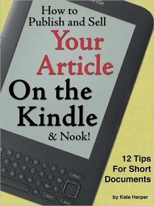 How to Publish and Sell Your Article on the Kindle (and Nook!) by Kate  Harper
