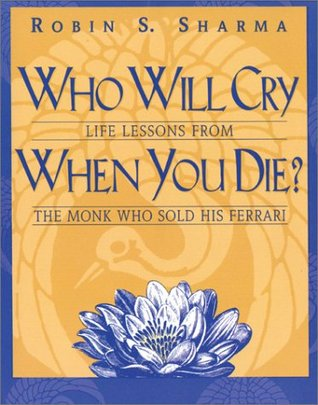 Who Will Cry When You Die? Life Lessons from the Monk Who Sol... by Robin S. Sharma
