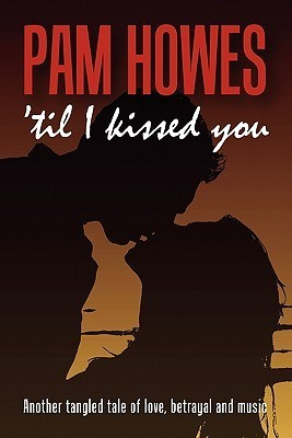 'Til I Kissed You by Pam Howes
