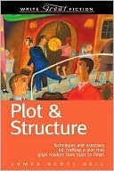 Free download online Plot & Structure: Techniques and Exercises for Crafting a Plot That Grips Readers from Start to Finish (Write Great Fiction) iBook by James Scott Bell
