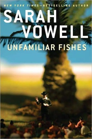 Unfamiliar Fishes by Sarah Vowell
