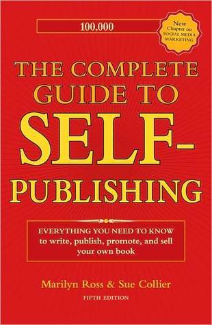 The Complete Guide to Self-Publishing by Marilyn  Ross
