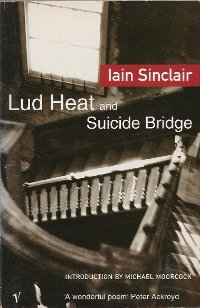 Lud Heat and Suicide Bridge by Iain Sinclair