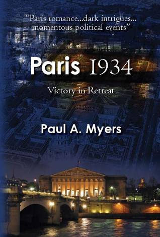 Download online Paris 1934: Victory in Retreat PDF by Paul A. Myers