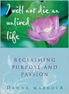I Will Not Die an Unlived Life: Reclaiming Purpose and Passion