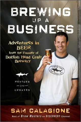 Free Download Brewing Up a Business: Adventures in Beer from the Founder of Dogfish Head Craft Brewery MOBI