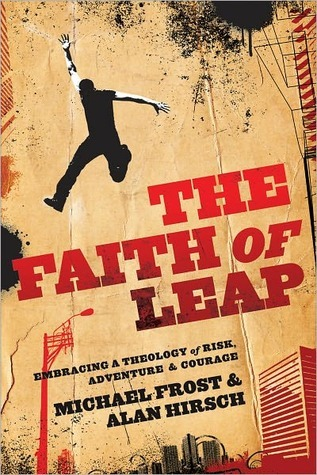 The Faith of Leap: Embracing a Theology of Risk, Adventure &amp; Courage
