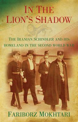In the Lion's Shadow: The Iranian Schindler and his Homeland in the Second World War