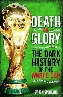 Death Or Glory: The Dark History Of The World Cup