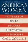 America's Women: 400 Years of Dolls, Drudges, Helpmates, and Heroines