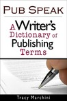 Pub Speak: A Writer's Dictionary of Publishing Terms