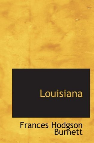 Louisiana by Frances Hodgson Burnett