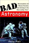 Bad Astronomy: Misconceptions and Misuses Revealed, from Astrology to the Moon Landing Hoax
