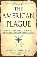 Download The American Plague: The Untold Story of Yellow Fever, the Epidemic that Shaped Our History by Molly Caldwell Crosby RTF