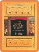 The Subject Tonight Is Love: Sixty Wild and Sweet Poems of Hafiz