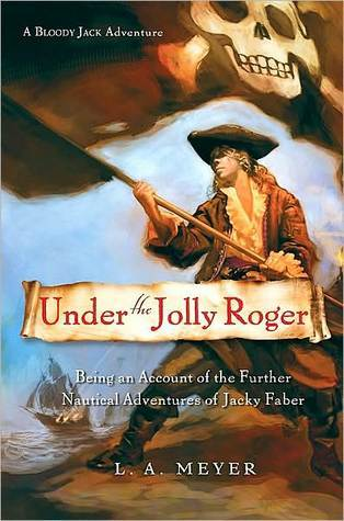 Free download Under the Jolly Roger: Being an Account of the Further Nautical Adventures of Jacky Faber (Bloody Jack #3) by L.A. Meyer PDF