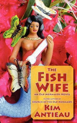 The Fish Wife by Kim Antieau