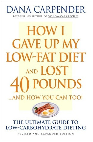 How I Gave Up My Low-Fat Diet and Lost 40 Pounds by Dana Carpender