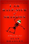 I Am Half-Sick of Shadows (A Flavia de Luce Mystery #4)