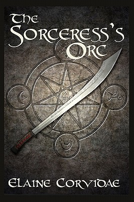 The Sorceress's Orc by Elaine Corvidae