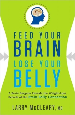 Feed Your Brain, Lose Your Belly by Larry McCleary