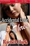 Accidental Love for Three