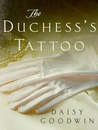 The Duchess's Tattoo by Daisy Goodwin