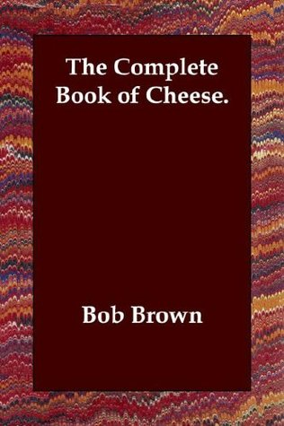 The Complete Book of Cheese. by Bob Brown