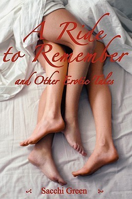 A Ride to Remember and Other Erotic Tales by Sacchi Green