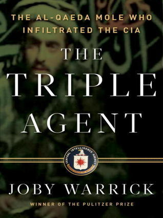 The Triple Agent by Joby Warrick