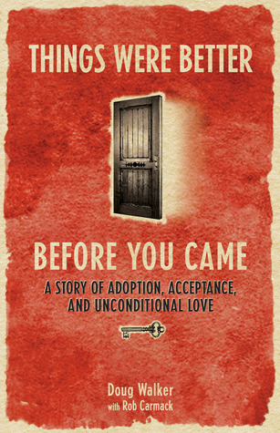 Things Were Better Before You Came: A Story of Adoption, Acceptance, and Unconditional Love