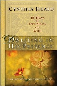 Dwelling in His Presence / 30 Days of Intimacy with God: A Devotional for Today's Woman