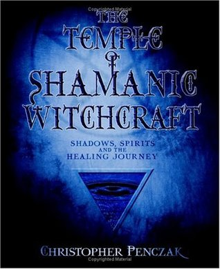 The Temple of Shamanic Witchcraft by Christopher Penczak