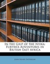 In The Grip Of The Nyika; Further Adventures In British East Africa