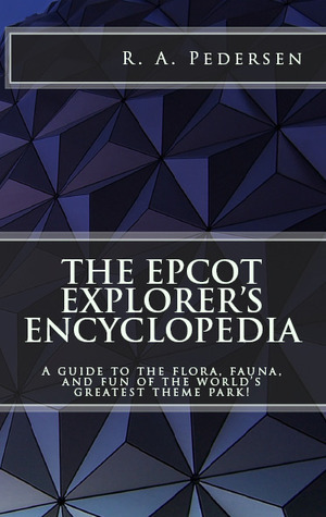 The Epcot Explorer's Encyclopedia by R.A. Pedersen