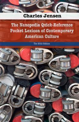 The Nanopedia Quick-Reference Pocket Lexicon of Contemporary ... by Charles Jensen