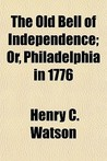 The Old Bell of Independence; Or, Philadelphia in 1776