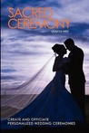 Sacred Ceremony: Create and Officiate Personalized Wedding Ceremonies