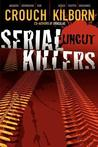 Serial Killers Uncut by Blake Crouch