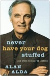 Never Have Your Dog Stuffed: And Other Things I've Learned