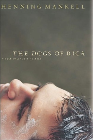 The Dogs of Riga: A Kurt Wallander Mystery