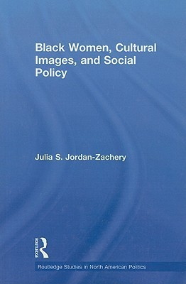 Black Women, Cultural Images and Social Policy (Routledge Studies in North American Politics)