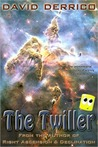 The Twiller: The Unintentional Adventures Of A Truly Hapless Hero (Volume 1)