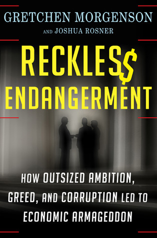 Reckless Endangerment by Gretchen Morgenson