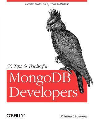 50 Tips and Tricks for MongoDB Developers by Kristina Chodorow