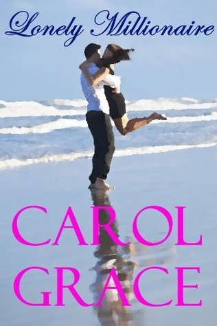 Lonely Millionaire by Carol Grace