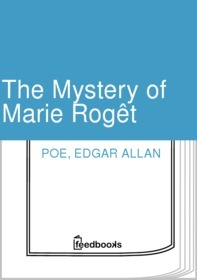 The Mystery of Marie Rogêt by Edgar Allan Poe