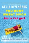 You Don't Sweat Much for a Fat Girl: Observations on Life from the Shallow End of the Pool