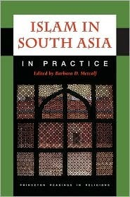 Islam in South Asia in Practice (Princeton Readings in Religions)