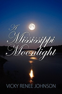 A Mississippi Moonlight by Vicky Renee Johnson
